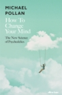 How to Change Your Mind : The New Science of Psychedelics - eAudiobook