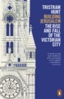 Building Jerusalem : The Rise and Fall of the Victorian City - eBook