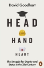 Head Hand Heart : The Struggle for Dignity and Status in the 21st Century - Book