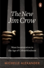 The New Jim Crow : Mass Incarceration in the Age of Colourblindness - Book