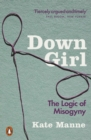 Down Girl : The Logic of Misogyny - Book