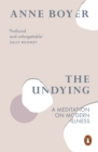 The Undying : A Meditation on Modern Illness - Book