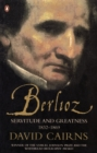 Berlioz : Servitude and Greatness 1832-1869 - eBook