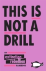 This Is Not A Drill : An Extinction Rebellion Handbook - Book