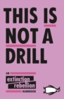 This Is Not A Drill : An Extinction Rebellion Handbook - eBook