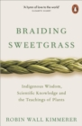 Braiding Sweetgrass : Indigenous Wisdom, Scientific Knowledge and the Teachings of Plants - Book