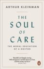 The Soul of Care : The Moral Education of a Doctor - eBook