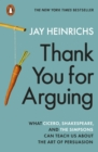Thank You for Arguing : What Cicero, Shakespeare and the Simpsons Can Teach Us About the Art of Persuasion - Book