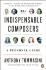 The Indispensable Composers : A Personal Guide - Book