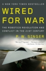 Wired for War : The Robotics Revolution and Conflict in the 21st Century - Book