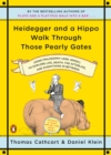 Heidegger And A Hippo Walk Through Those Pearly Gates : Using Philosophy (and Jokes!) to Explore Life, Death, the Afterlife, and Everything in Betweeen - Book