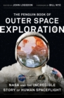 The Penguin Book of Outer Space Exploration : NASA and the Incredible Story of Human Spaceflight - Book