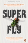 Super Fly : The Unexpected Lives of the World's Most Successful Insects - Book