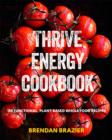 Thrive Energy Cookbook : 150 Functional Plant-based Whole Food Recipes - eBook