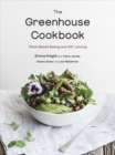 The Greenhouse Cookbook : Plant-Based Eating and DIY Juicing - eBook