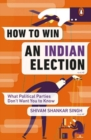 How to Win an Indian Election : What Political Parties Don't Want You to Know - Book