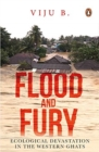 Flood and Fury : Ecological Devastation in the Western Ghats - Book