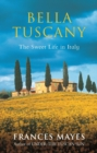Bella Tuscany : The Sweet Life in Italy - eBook