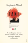 Fake : A startling true story of love in a world of liars, cheats, narcissists, fantasists and phonies - eBook