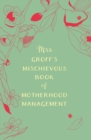 Mrs Groff's Mischievous Book of Motherhood Management - eBook