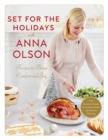 Set For The Holidays With Anna Olson : Recipes for Bringing Comfort and Joy: From Starters to Sweets, for the Festive Season and Almost Every Day - Book