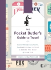 The Pocket Butler's Guide To Travel : Essential Advice for Every Traveller: from Planning and Packing to Making the Most of Your Trip - Book