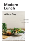 Modern Lunch : +100 Recipes for Assembling the New Midday Meal - Book