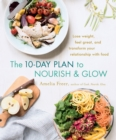 The 10-Day Plan to Nourish & Glow : Lose weight, feel great, and transform your relationship with food - eBook