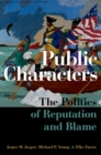 Public Characters : The Politics of Reputation and Blame - Book