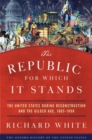The Republic for Which It Stands : The United States during Reconstruction and the Gilded Age, 1865-1896 - Book