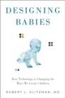 Designing Babies : How Technology is Changing the Ways We Create Children - eBook