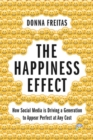 The Happiness Effect : How Social Media is Driving a Generation to Appear Perfect at Any Cost - Book