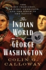 The Indian World of George Washington : The First President, the First Americans, and the Birth of the Nation - Book
