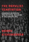 The Populist Temptation : Economic Grievance and Political Reaction in the Modern Era - Book