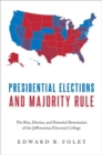 Presidential Elections and Majority Rule : The Rise, Demise, and Potential Restoration of the Jeffersonian Electoral College - Book