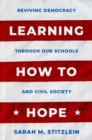Learning How to Hope : Reviving Democracy through our Schools and Civil Society - eBook