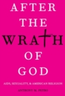 After the Wrath of God : AIDS, Sexuality, & American Religion - Book