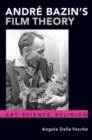 Andre Bazin's Film Theory : Art, Science, Religion - Book