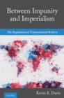 Between Impunity and Imperialism : The Regulation of Transnational Bribery - Book