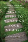 Seven Steps to Managing Your Memory : What's Normal, What's Not, and What to Do About It - Book