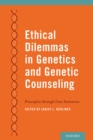 Ethical Dilemmas in Genetics and Genetic Counseling : Principles through Case Scenarios - eBook
