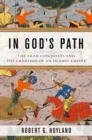 In God's Path : The Arab Conquests and the Creation of an Islamic Empire - eBook
