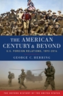 The American Century and Beyond : U.S. Foreign Relations, 1893-2014 - Book