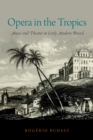 Opera in the Tropics : Music and Theater in Early Modern Brazil - eBook