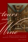Tears into Wine : J. S. Bach's Cantata 21 in its Musical and Theological Contexts - eBook