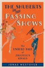 The Shuberts and Their Passing Shows : The Untold Tale of Ziegfeld's Rivals - eBook