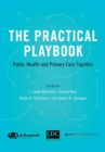 The Practical Playbook : Public Health and Primary Care Together - eBook