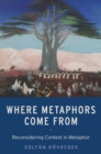 Where Metaphors Come From : Reconsidering Context in Metaphor - eBook