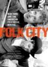 Folk City : New York and the American Folk Music Revival - eBook