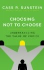 Choosing Not to Choose : Understanding the Value of Choice - eBook